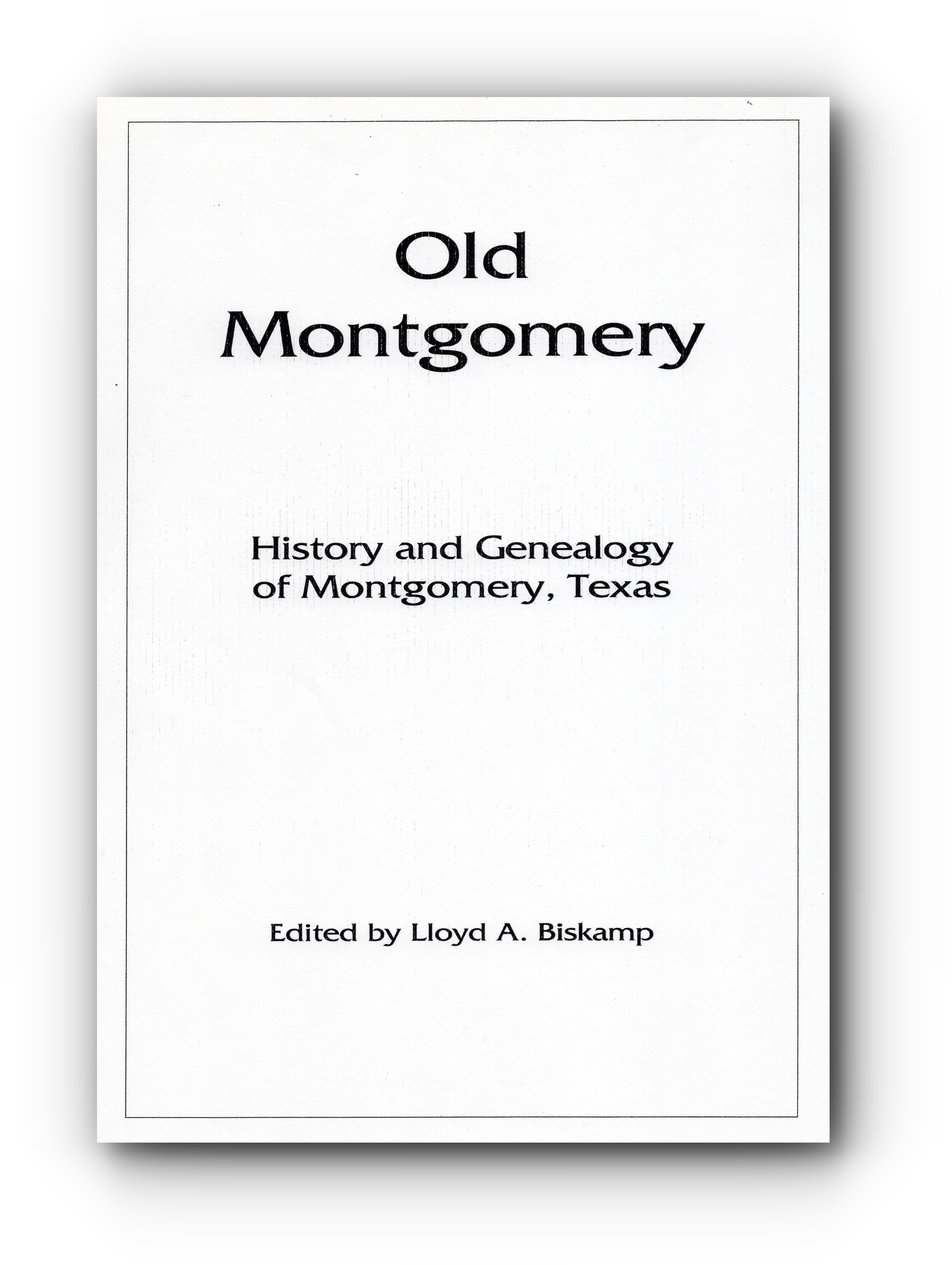 Old Montgomery: History and Genealogy of Montgomery County, Texas by Lloyd A. Biskamp (1998)